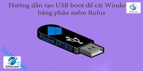 huong-dan-tao-usb-boot-cai-windows-7-8-10-xp-voi-rufus-taitot.com