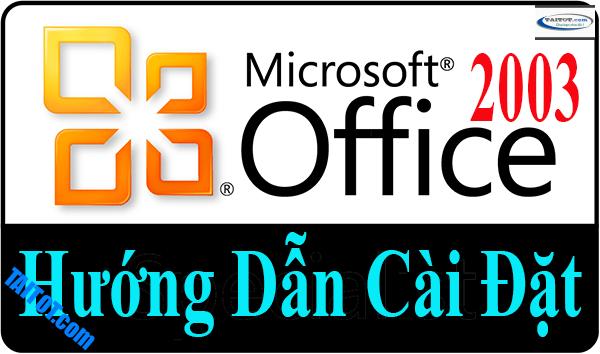 Hướng dẫn cài đặt Office 2003 bằng hình ảnh