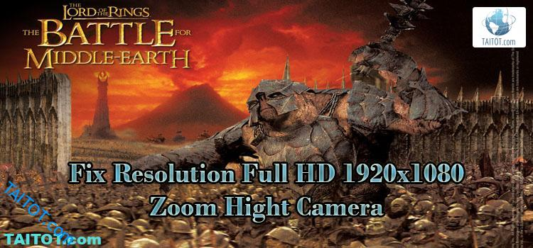 Fix Resolution và Zoom Hight Camera Game The Battle for Middle Earth 1
